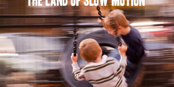 land of slow motion